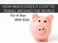 How Much Does It Cost to Travel The World for a Year with Kids?