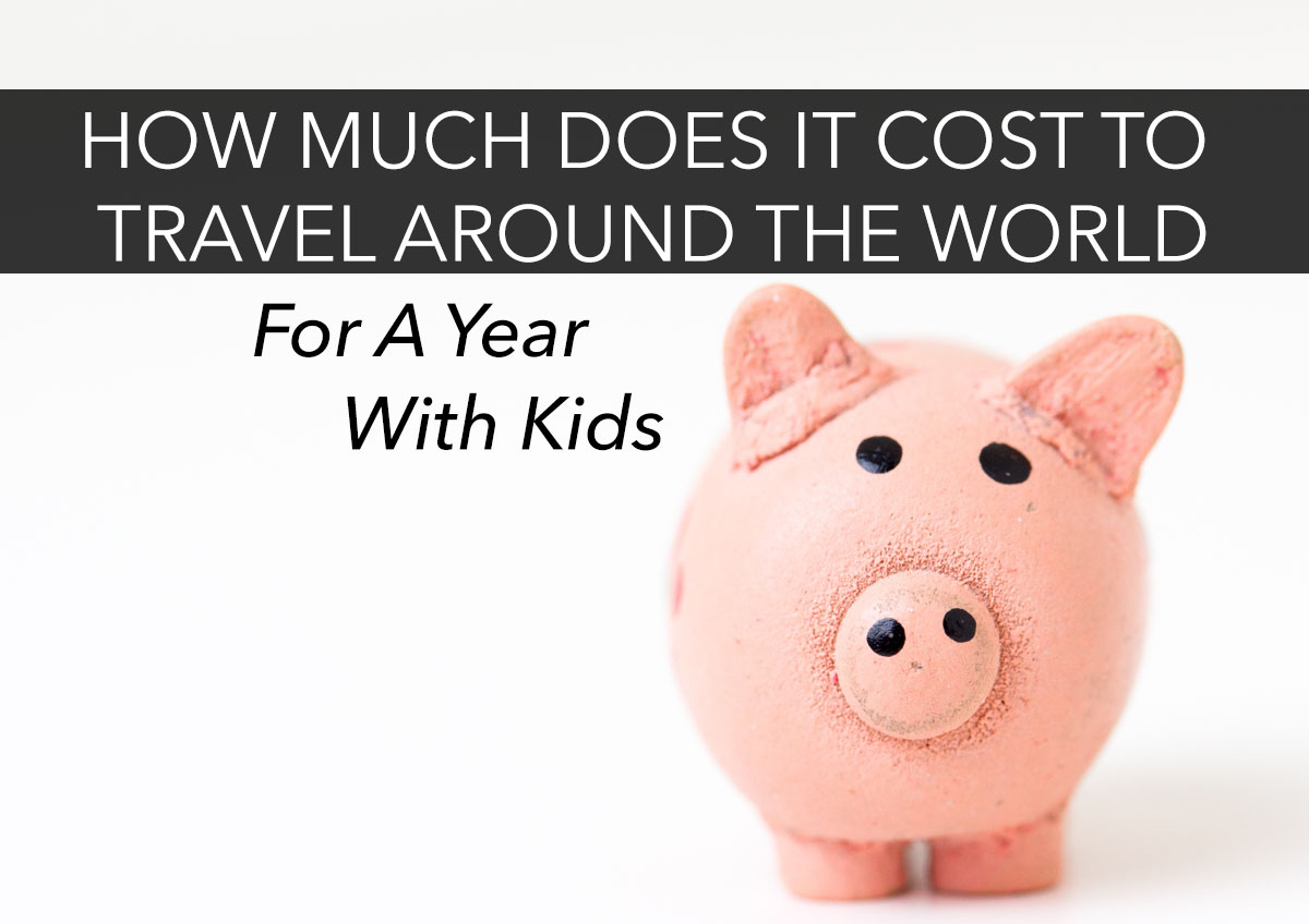 How Much Does It Cost to Travel The World with Kids?