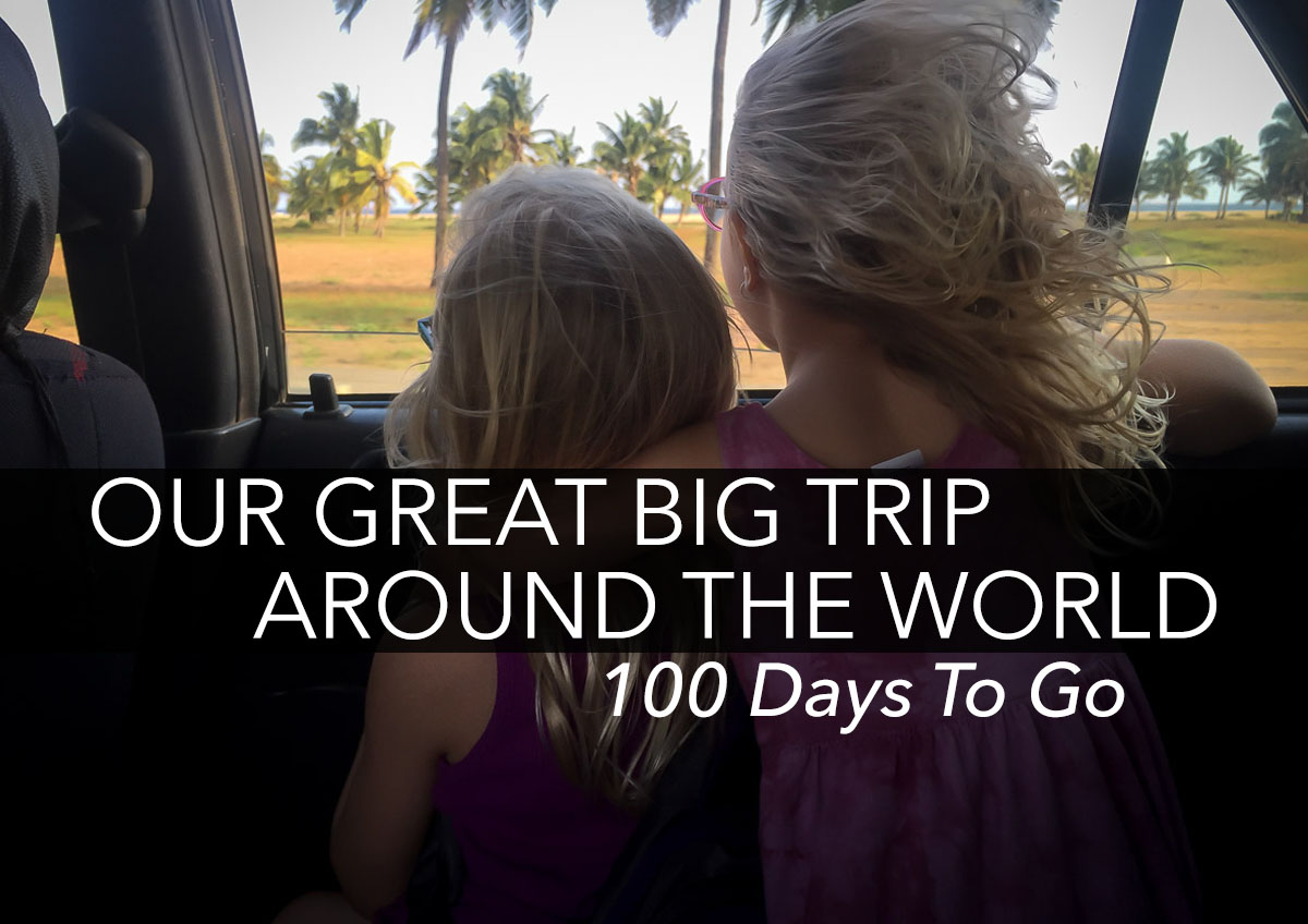 100 Days Until Our Great Big Trip Around The World