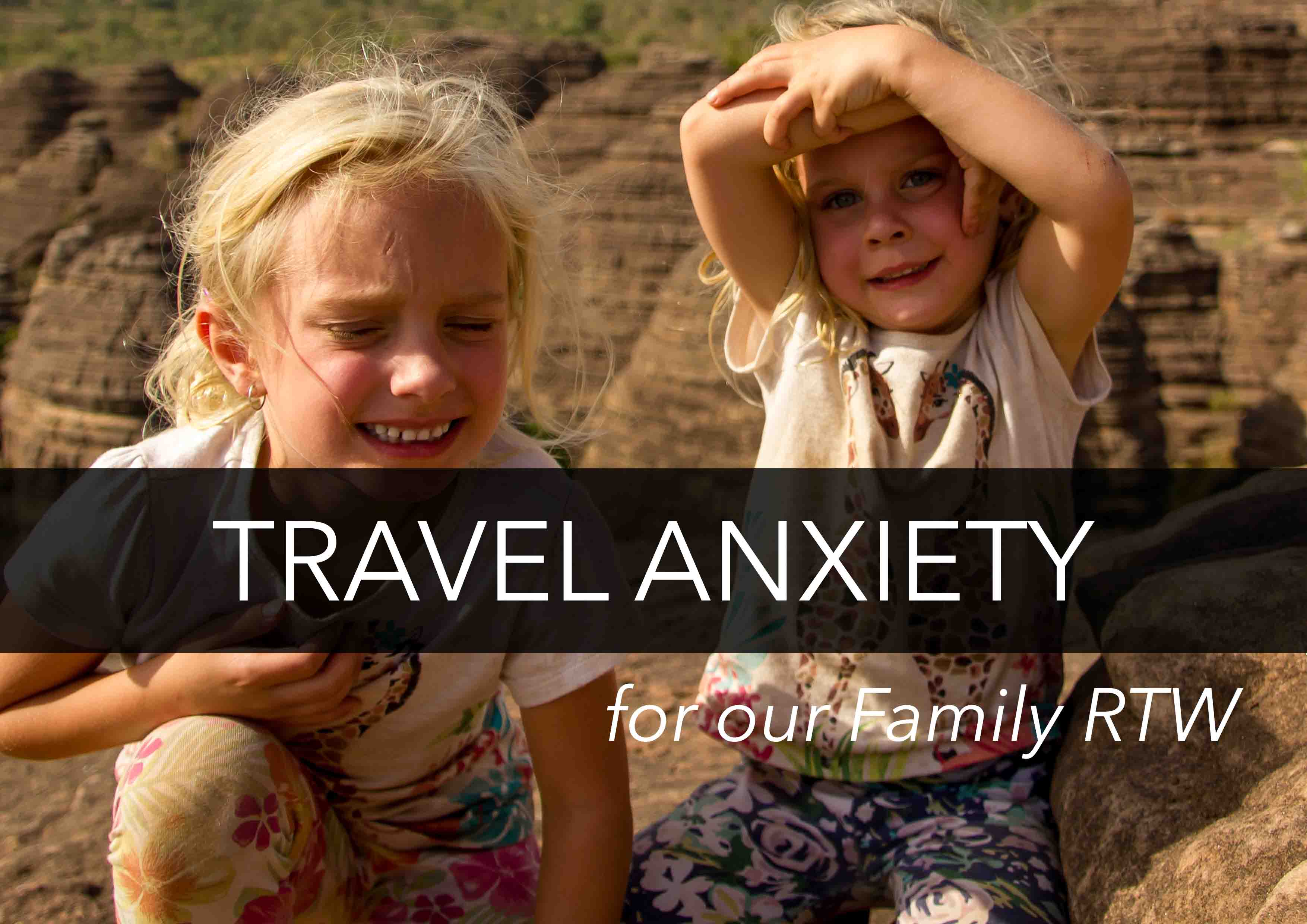Travel anxiety about our family RTW